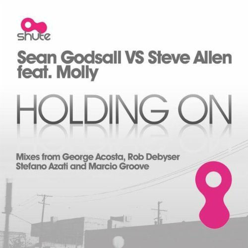 SEAN GODSALL/GEORGE ACOSTA f/ MOLLY - HOLDING ON (GEORGE ACOSTA RADIO EDIT)