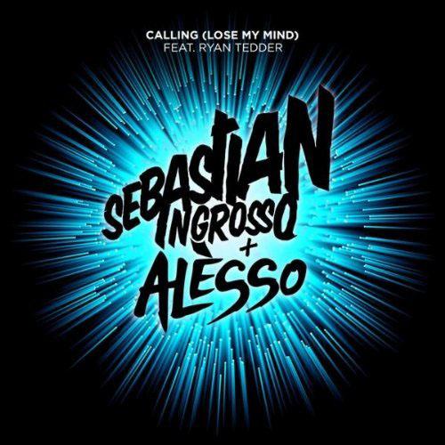 SEBASTIAN INGROSSO and ALESSO f/ RYAN TEDDER - CALLING (LOSE MY MIND) (RADIO MIX)