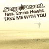 SERGE DEVANT F/ EMMA HEWITT - TAKE ME WITH YOU (ADAM K SOHA RADIO EDIT)