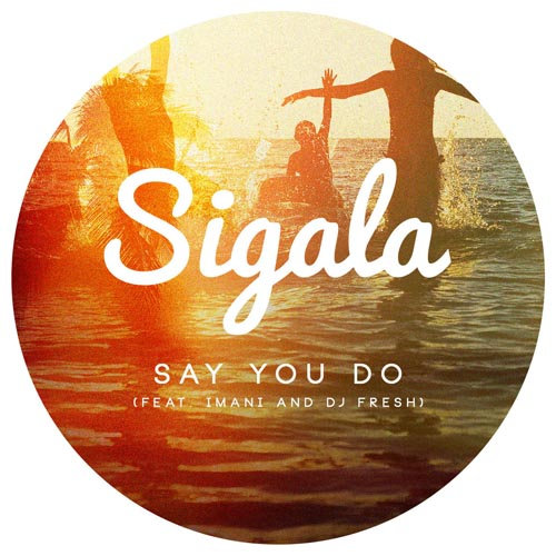 SIGALA f/ IMANI and DJ FRESH - SAY YOU DO