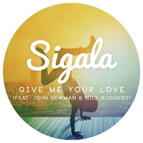 SIGALA f/ JOHN NEWMAN and NILE RODGERS - GIVE ME YOUR LOVE (RADIO EDIT)