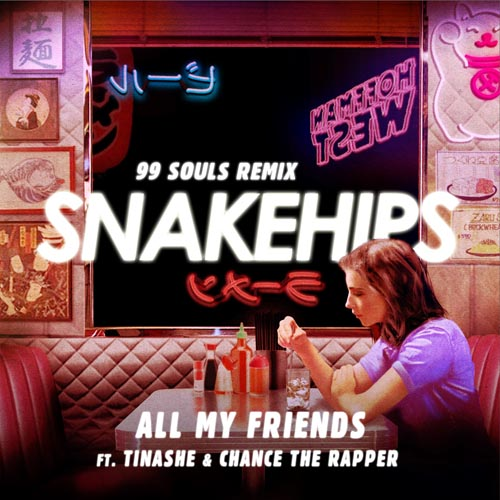 SNAKEHIPS f/ TINASHE and CHANCE THE RAPPER - ALL MY FRIENDS (99 SOULS REMIX)