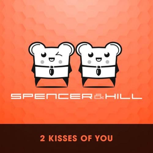 SPENCER AND HILL - 2 KISSES OF YOU (RADIO EDIT)