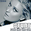 STUNT - FADE LIKE THE SUN (RADIO EDIT)