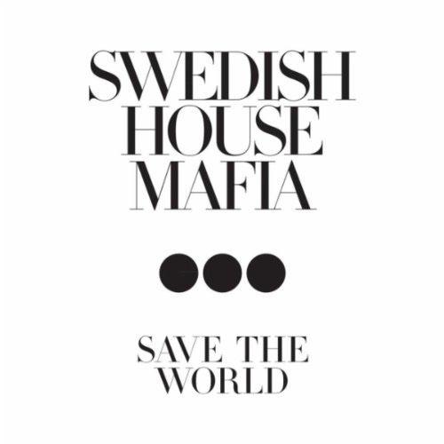 SWEDISH HOUSE MAFIA f/ JOHN MARTIN - SAVE THE WORLD (RADIO MIX)