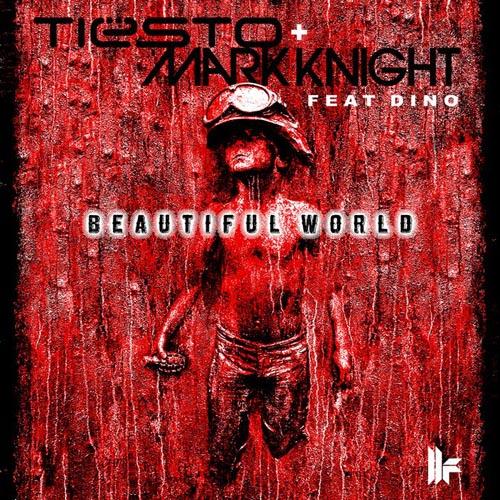 TIESTO and MARK KNIGHT f/ DINO - BEAUTIFUL WORLD (RADIO EDIT)