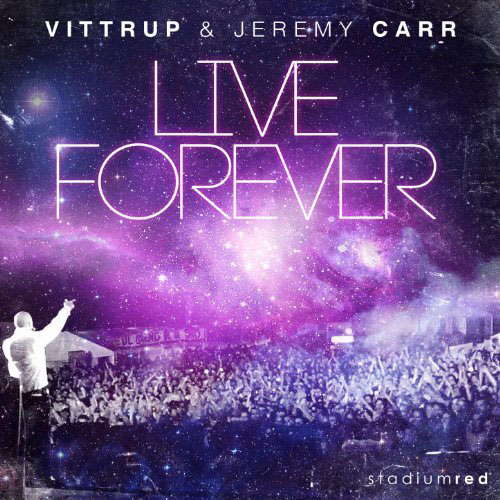 VITTRUP and JEREMY CARR - LIVE FOREVER (CHACHI RADIO EDIT)