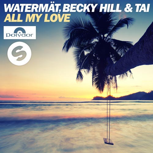 WATERMAT BECKY HILL and TAI - ALL MY LOVE